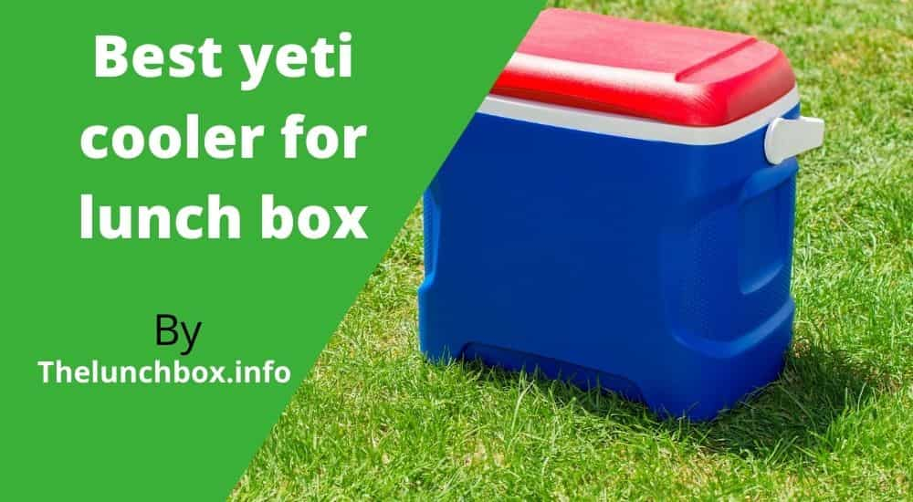 Top 04 best yeti cooler for lunch box reviews 2021